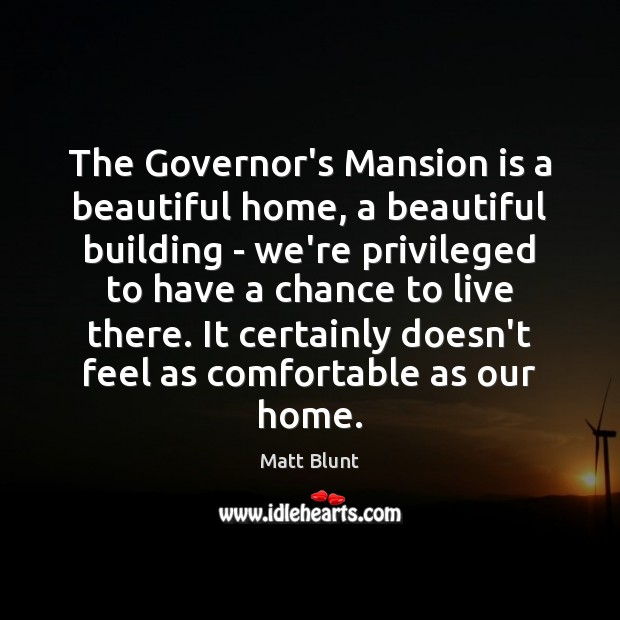 The Governor's Mansion is a beautiful home, a beautiful building – we're Matt Blunt Picture Quote