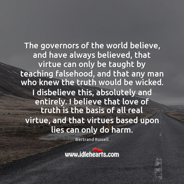 The governors of the world believe, and have always believed, that virtue Bertrand Russell Picture Quote