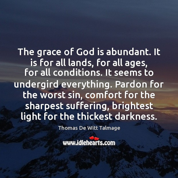 The grace of God is abundant. It is for all lands, for Thomas De Witt Talmage Picture Quote