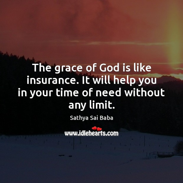 The grace of God is like insurance. It will help you in Sathya Sai Baba Picture Quote