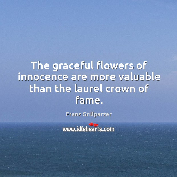 The graceful flowers of innocence are more valuable than the laurel crown of fame. Image