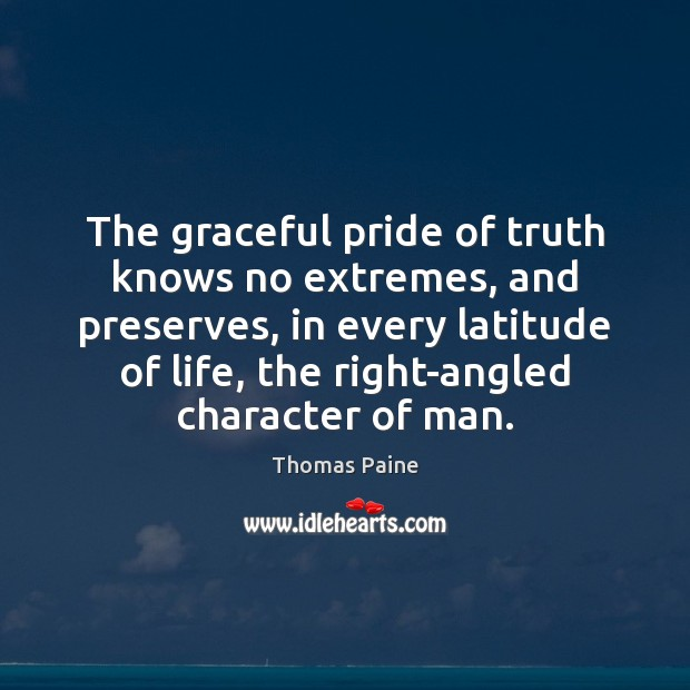 Image, The graceful pride of truth knows no extremes, and preserves, in every