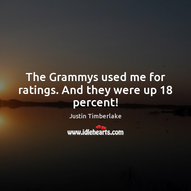 The Grammys used me for ratings. And they were up 18 percent! Image