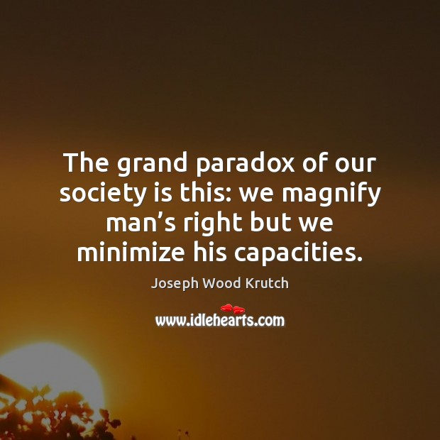 The grand paradox of our society is this: we magnify man's Society Quotes Image