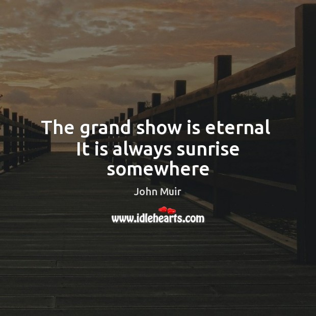 The grand show is eternal  It is always sunrise somewhere Image