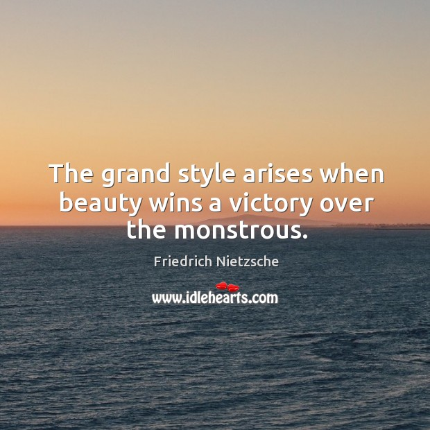 Image, The grand style arises when beauty wins a victory over the monstrous.