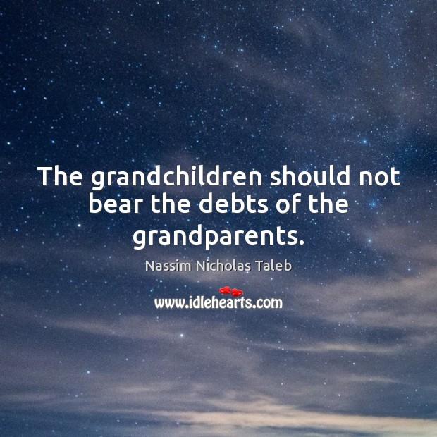 Image, The grandchildren should not bear the debts of the grandparents.