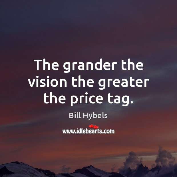 The grander the vision the greater the price tag. Image