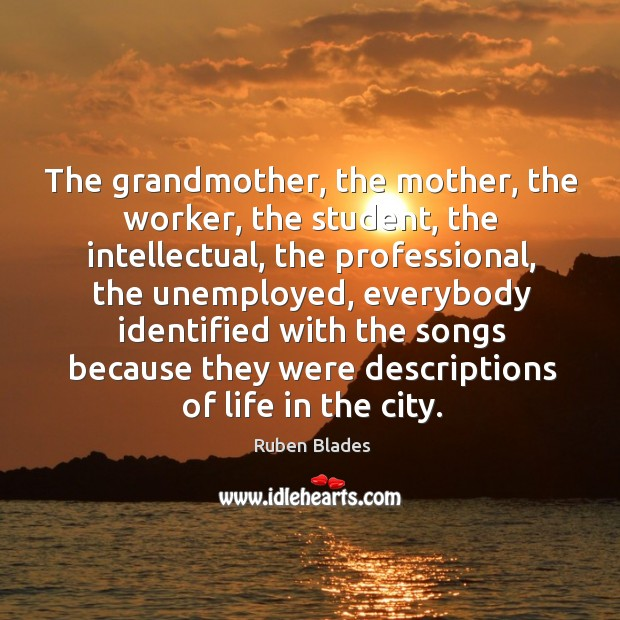 The grandmother, the mother, the worker, the student, the intellectual, the professional Ruben Blades Picture Quote