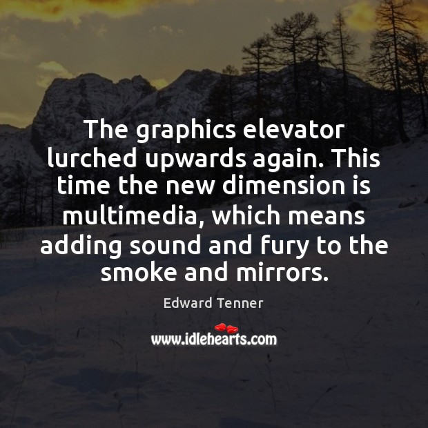 The graphics elevator lurched upwards again. This time the new dimension is Image