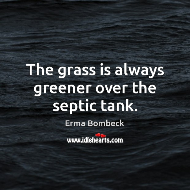 Image, The grass is always greener over the septic tank.