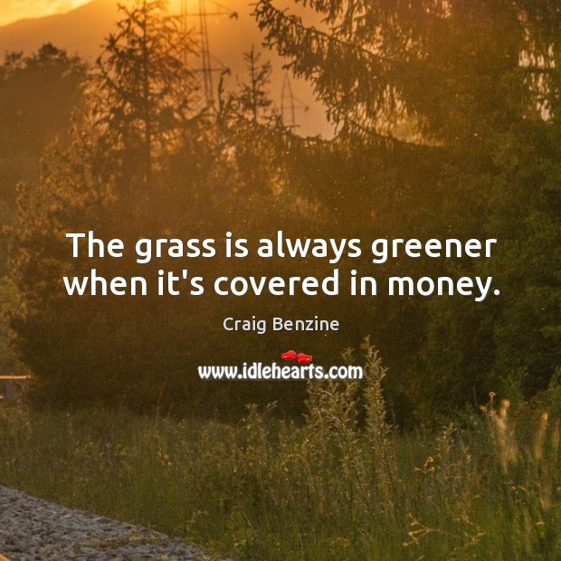The grass is always greener when it's covered in money. Image