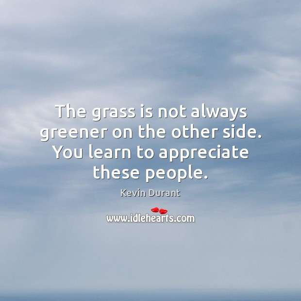 Image, The grass is not always greener on the other side. You learn to appreciate these people.