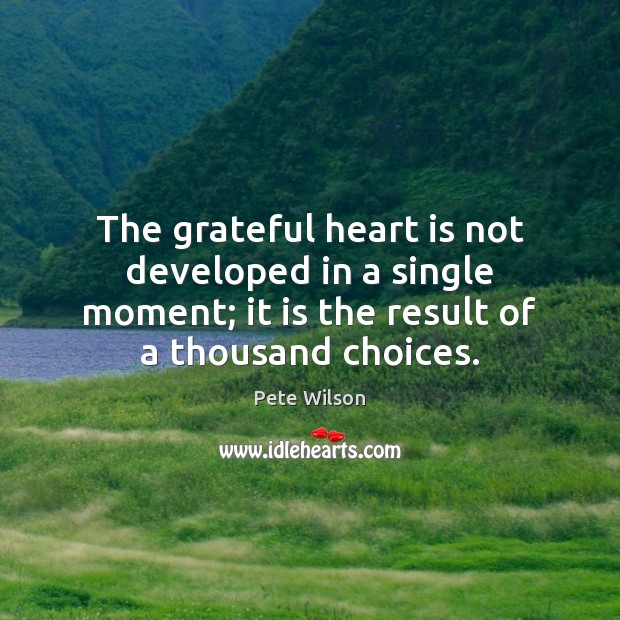 The grateful heart is not developed in a single moment; it is Image