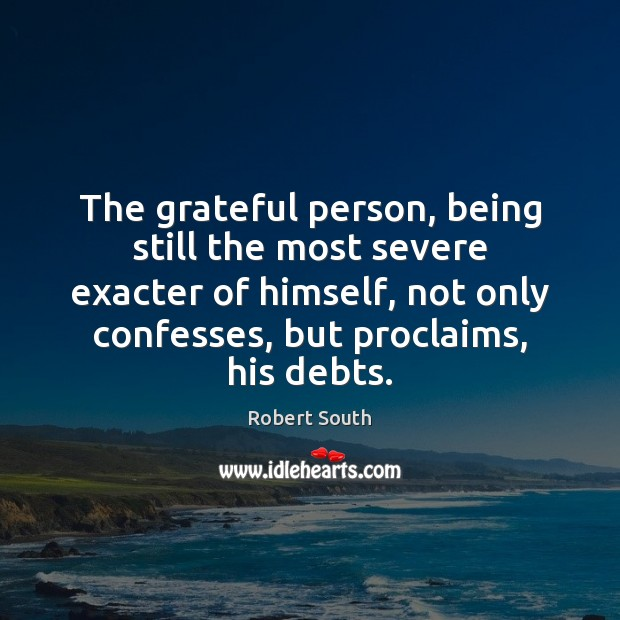 The grateful person, being still the most severe exacter of himself, not Image