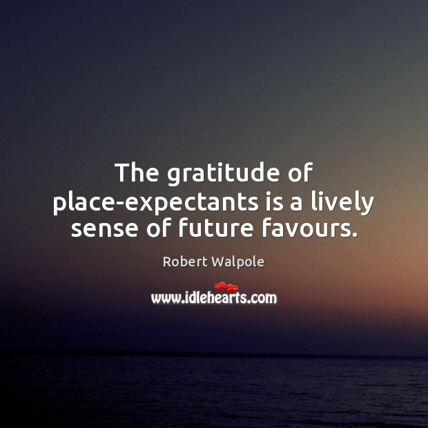 The gratitude of place-expectants is a lively sense of future favours. Image