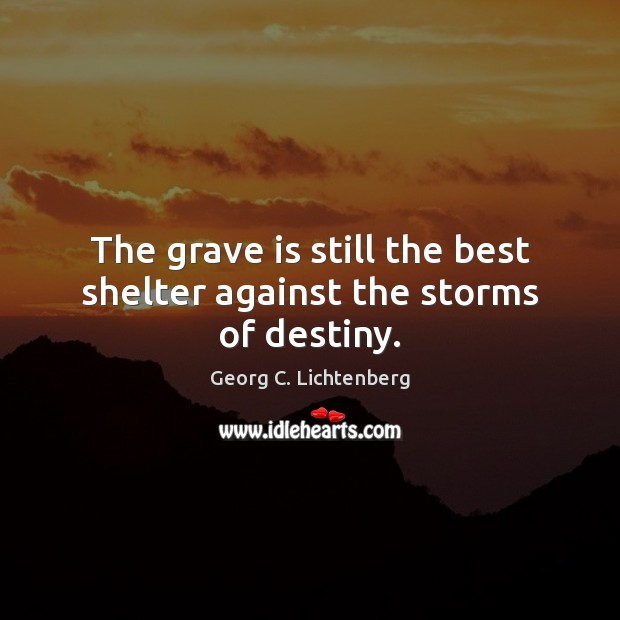 Image, The grave is still the best shelter against the storms of destiny.