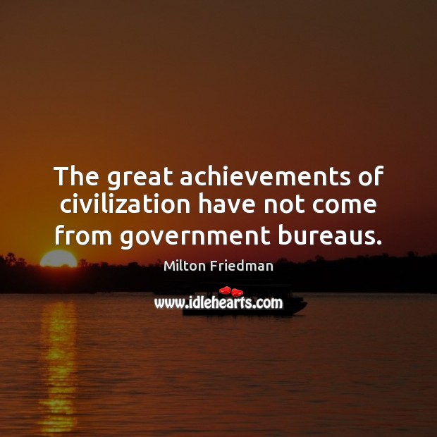 Image, The great achievements of civilization have not come from government bureaus.