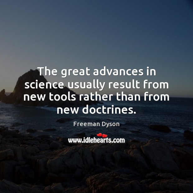 Image, The great advances in science usually result from new tools rather than