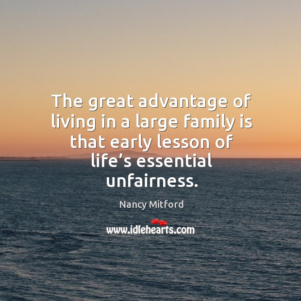 The great advantage of living in a large family is that early lesson of life's essential unfairness. Image