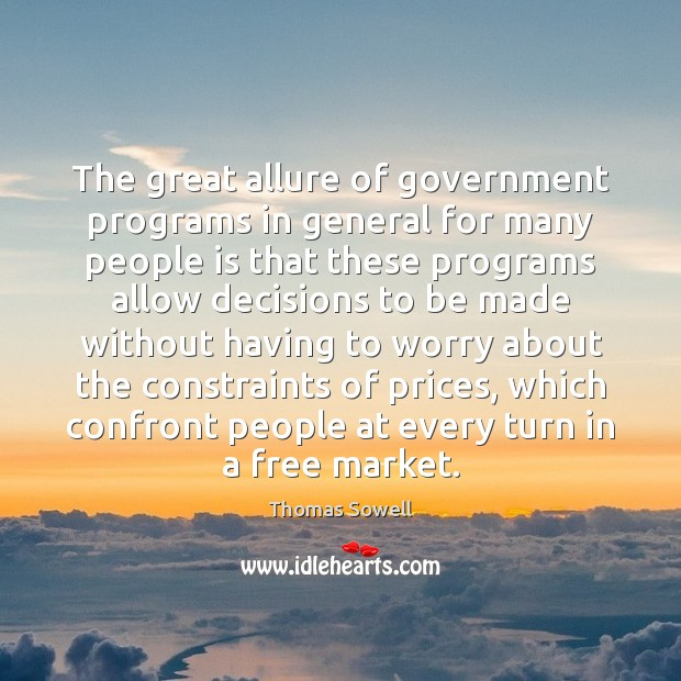 The great allure of government programs in general for many people is Thomas Sowell Picture Quote