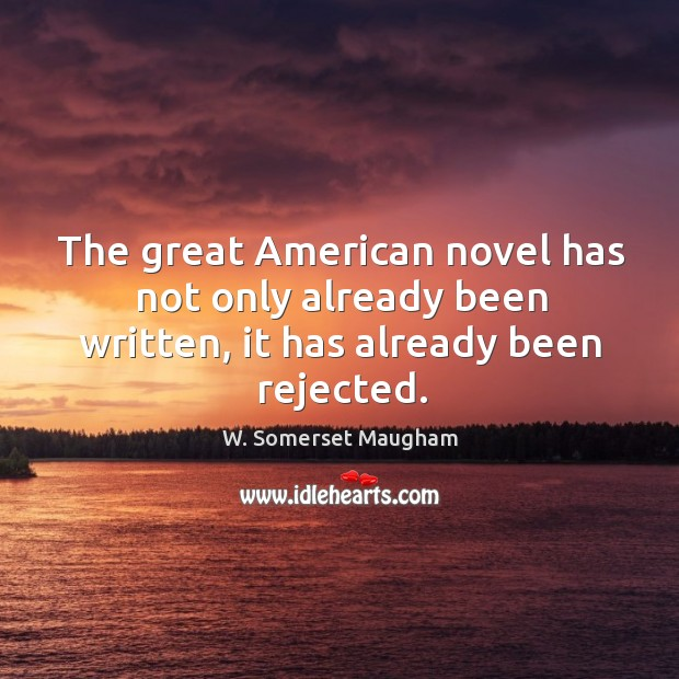 The great american novel has not only already been written, it has already been rejected. Image