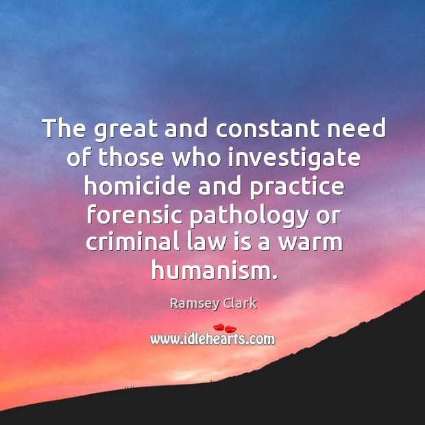 Image, The great and constant need of those who investigate homicide and practice
