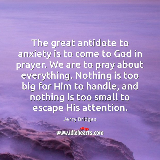 The great antidote to anxiety is to come to God in prayer. Jerry Bridges Picture Quote