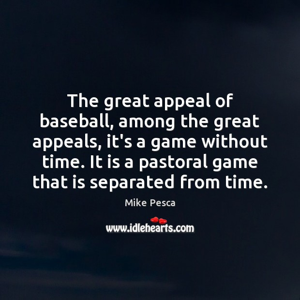 The great appeal of baseball, among the great appeals, it's a game Image
