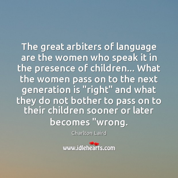 Image, The great arbiters of language are the women who speak it in