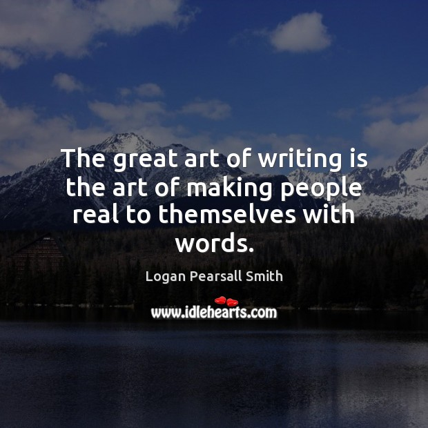 The great art of writing is the art of making people real to themselves with words. Image