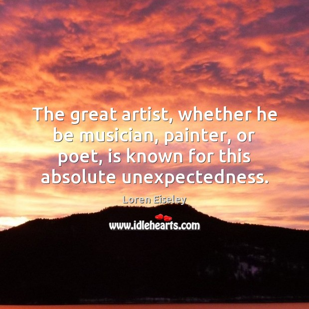 The great artist, whether he be musician, painter, or poet, is known Loren Eiseley Picture Quote