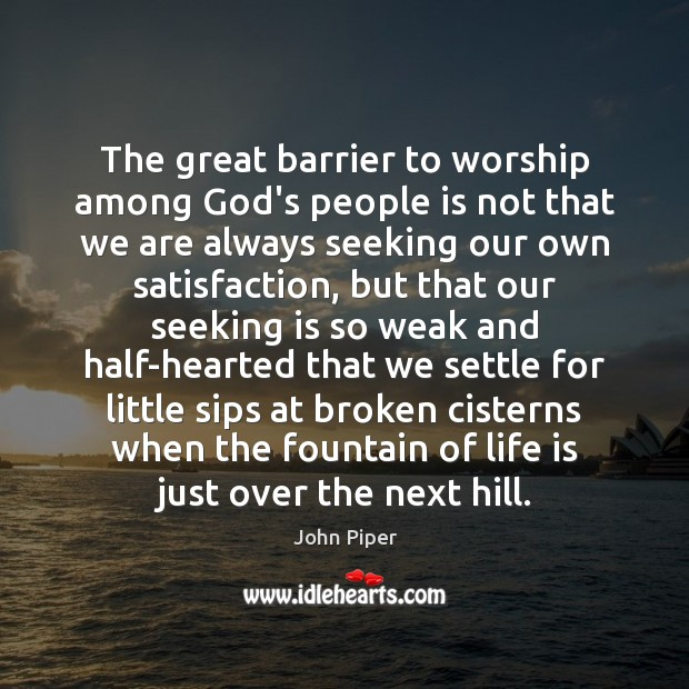 The great barrier to worship among God's people is not that we John Piper Picture Quote