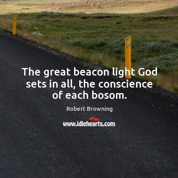 The great beacon light God sets in all, the conscience of each bosom. Image