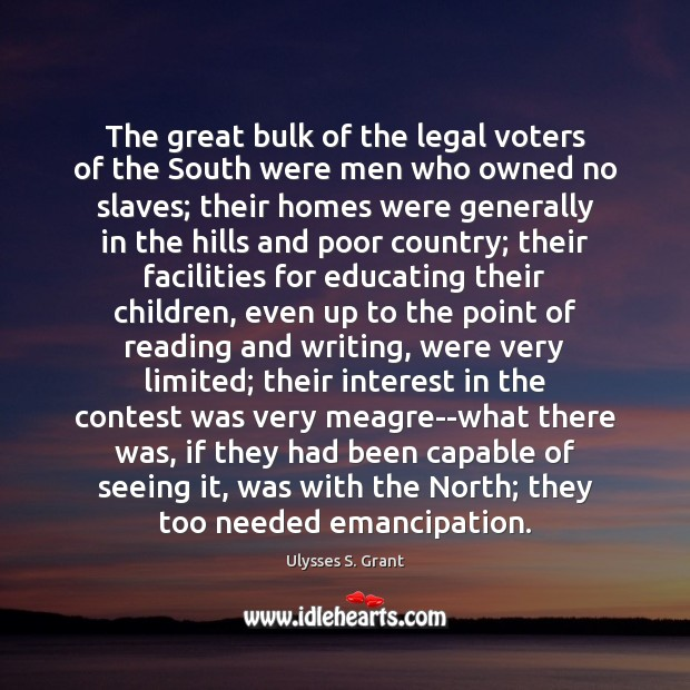 The great bulk of the legal voters of the South were men Ulysses S. Grant Picture Quote