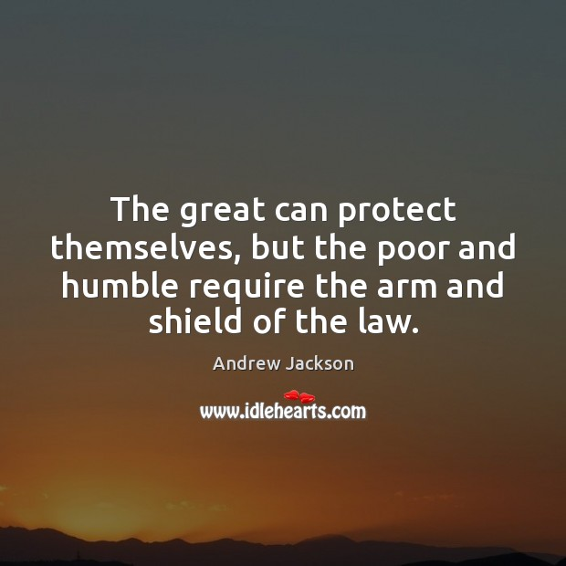 Image, The great can protect themselves, but the poor and humble require the
