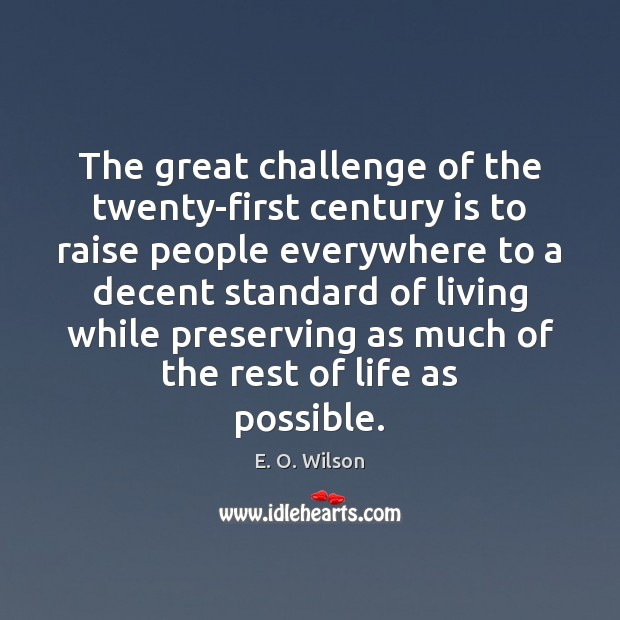 The great challenge of the twenty-first century is to raise people everywhere Image