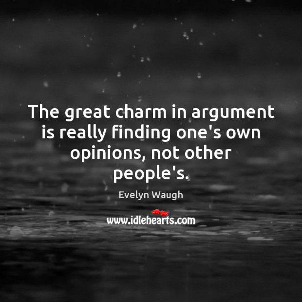 Image, The great charm in argument is really finding one's own opinions, not other people's.