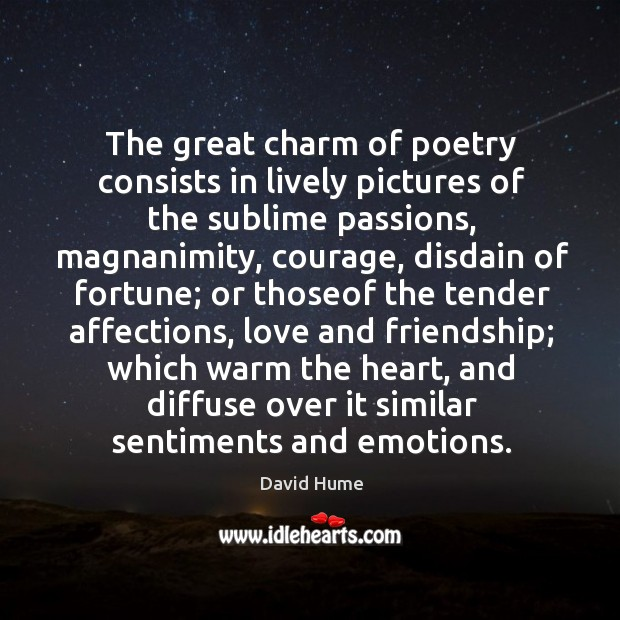 The great charm of poetry consists in lively pictures of the sublime David Hume Picture Quote