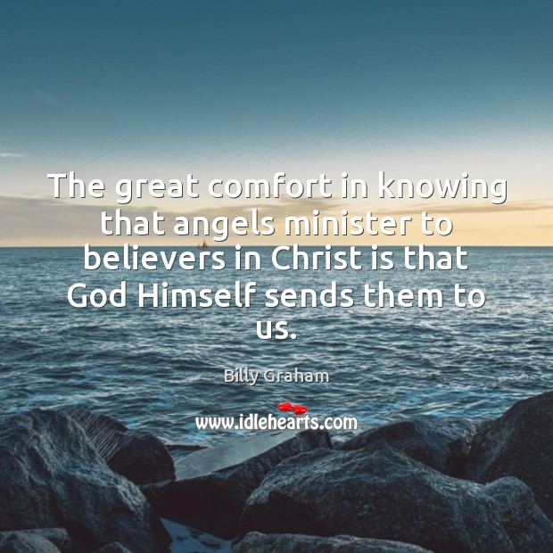 The great comfort in knowing that angels minister to believers in Christ Billy Graham Picture Quote