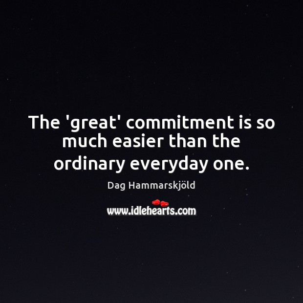 Image, The 'great' commitment is so much easier than the ordinary everyday one.