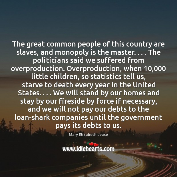 The great common people of this country are slaves, and monopoly is Image