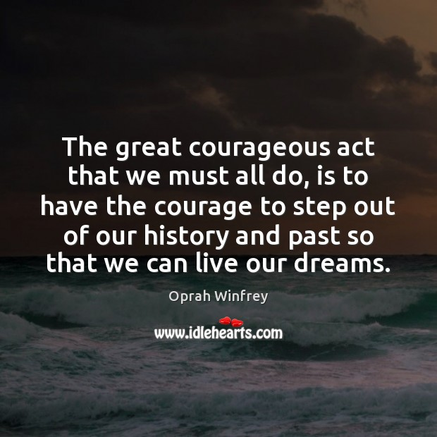 The great courageous act that we must all do, is to have Image