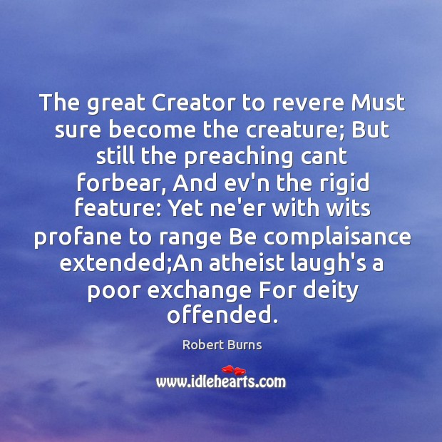 The great Creator to revere Must sure become the creature; But still Image