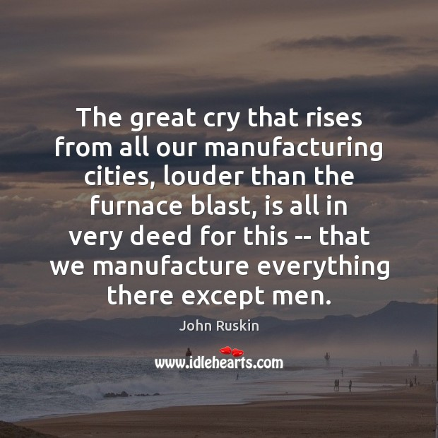 Image, The great cry that rises from all our manufacturing cities, louder than