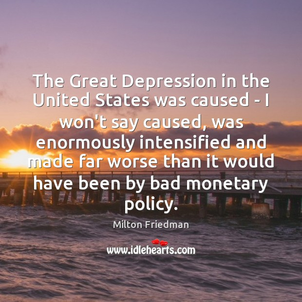The Great Depression in the United States was caused – I won't Image