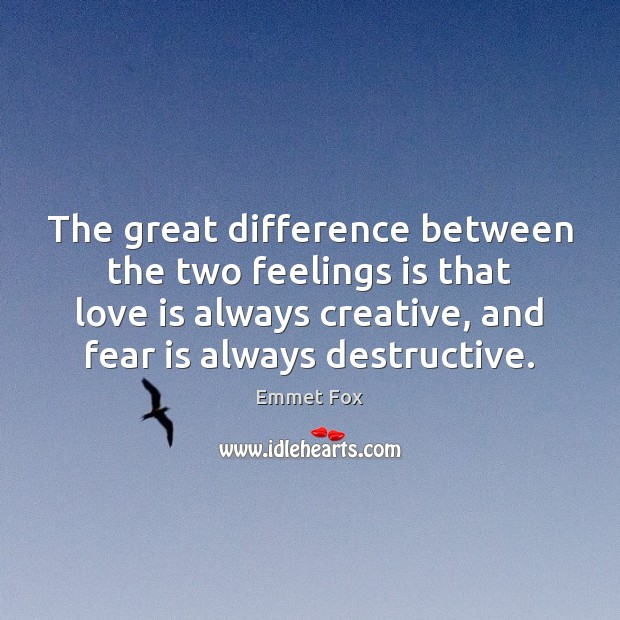 The great difference between the two feelings is that love is always Fear Quotes Image