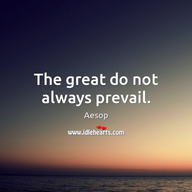 Image, The great do not always prevail.