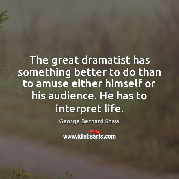 The great dramatist has something better to do than to amuse either Image