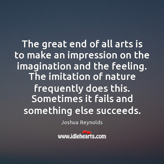 The great end of all arts is to make an impression on Joshua Reynolds Picture Quote